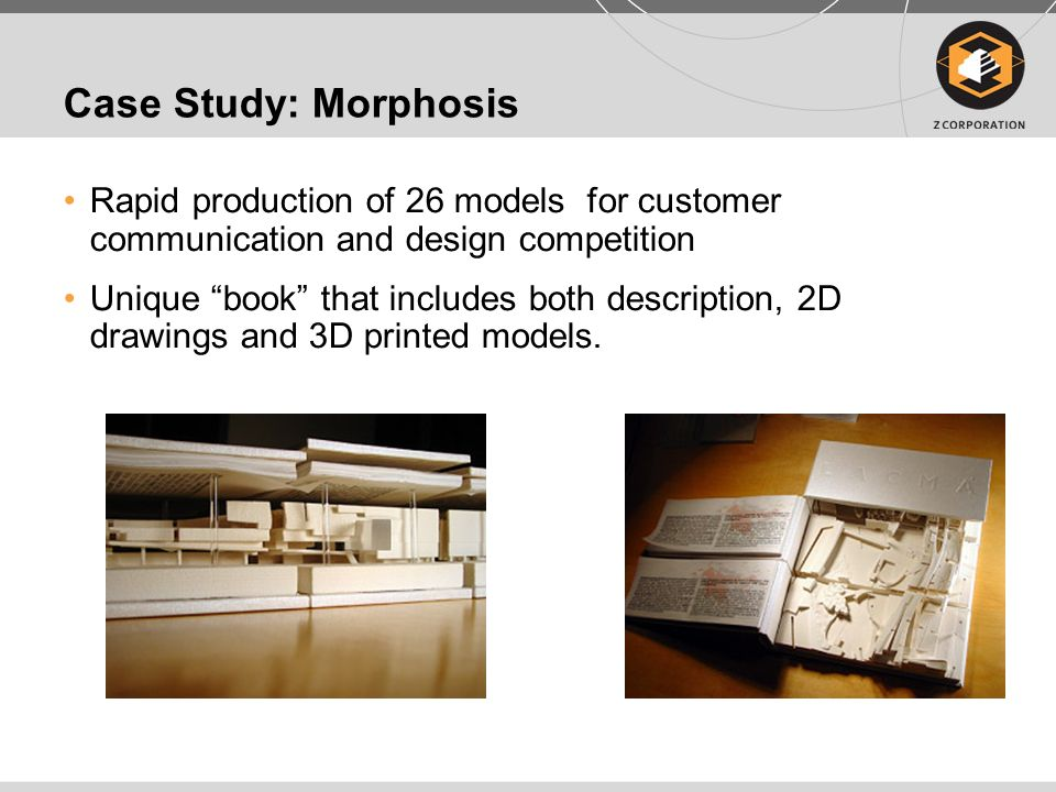 Case Study: Morphosis Rapid production of 26 models for customer communication and design competition Unique book that includes both description, 2D d