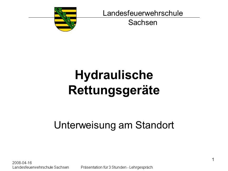 1 Hydraulische Rettungsgeräte Unterweisung am Standort Landesfeuerwehrschule Sachsen 2008-04-16 Landesfeuerwehrschule SachsenPräsentation für 3 Stunde
