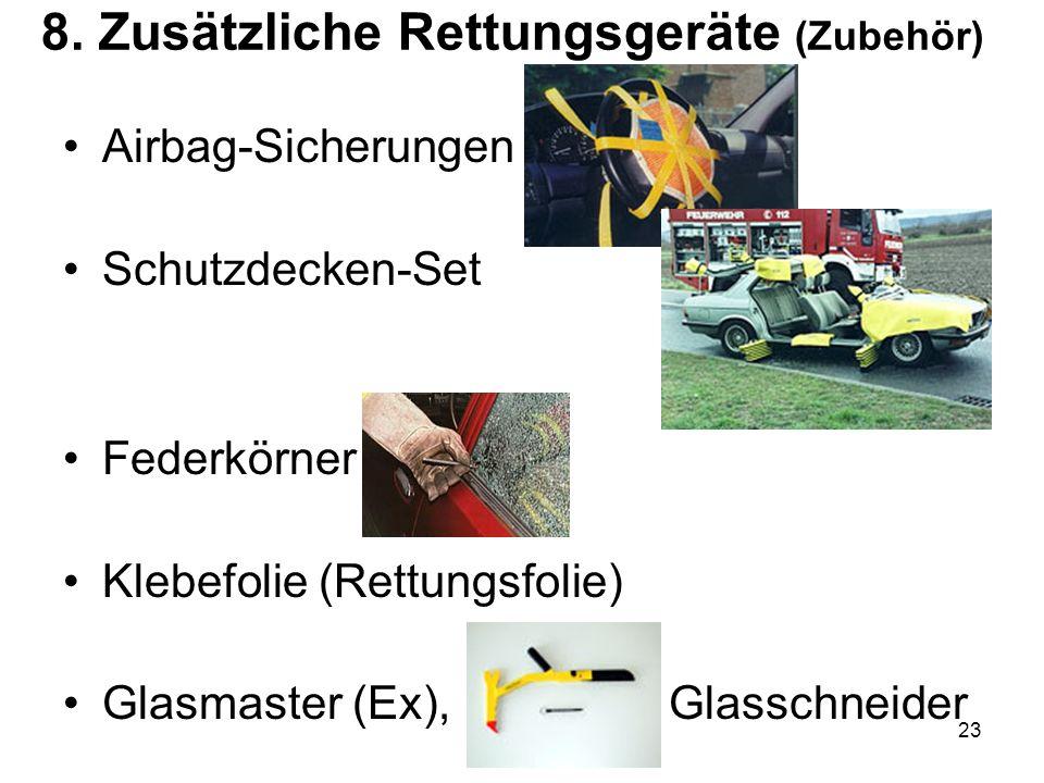 23 8. Zusätzliche Rettungsgeräte (Zubehör) Airbag-Sicherungen Schutzdecken-Set Federkörner Klebefolie (Rettungsfolie) Glasmaster (Ex), Glasschneider