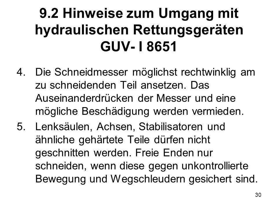 30 9.2 Hinweise zum Umgang mit hydraulischen Rettungsgeräten GUV- I 8651 4.Die Schneidmesser möglichst rechtwinklig am zu schneidenden Teil ansetzen.