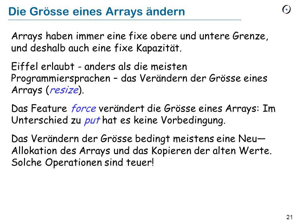 21 Die Grösse eines Arrays ändern Arrays haben immer eine fixe obere und untere Grenze, und deshalb auch eine fixe Kapazität.