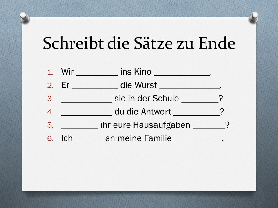 Schreibt die Sätze zu Ende 1. Wir _________ ins Kino ____________.