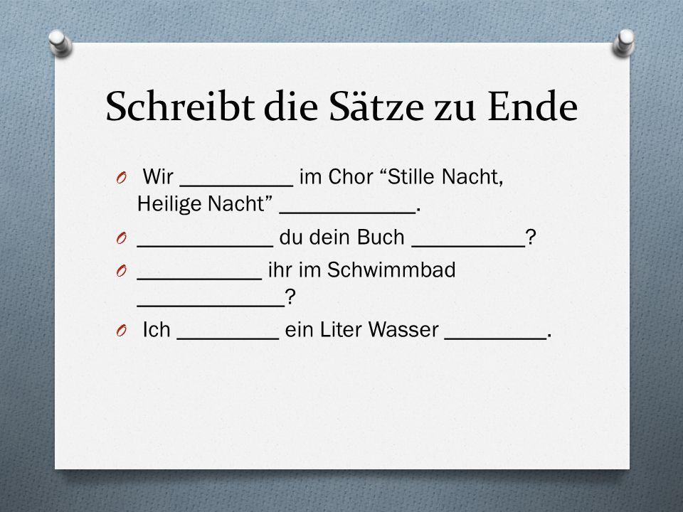 Schreibt die Sätze zu Ende O Wir __________ im Chor Stille Nacht, Heilige Nacht ____________.
