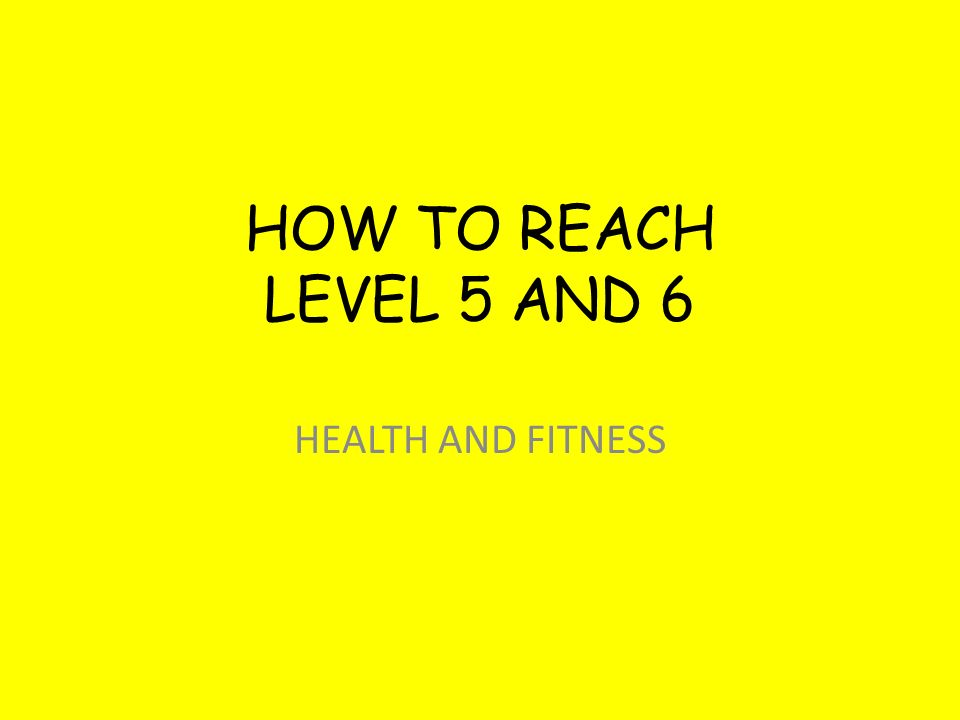 HOW TO REACH LEVEL 5 AND 6 HEALTH AND FITNESS