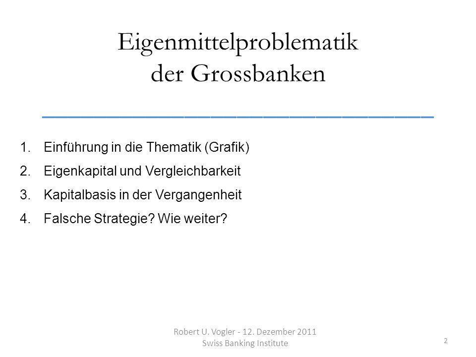 Eigenmittelproblematik der Grossbanken ______________________________ 2 1.Einführung in die Thematik (Grafik) 2.Eigenkapital und Vergleichbarkeit 3.Kapitalbasis in der Vergangenheit 4.Falsche Strategie.