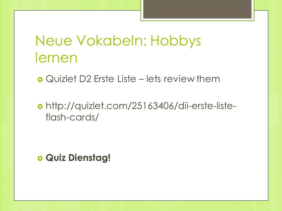 Neue Vokabeln: Hobbys lernen Quizlet D2 Erste Liste – lets review them http://quizlet.com/25163406/dii-erste-liste- flash-cards/ Quiz Dienstag!