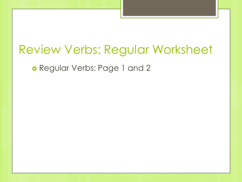 Review Verbs: Regular Worksheet Regular Verbs: Page 1 and 2