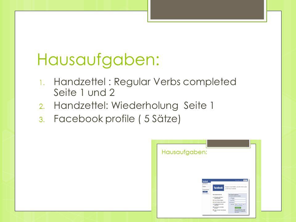 Hausaufgaben: 1. Handzettel : Regular Verbs completed Seite 1 und 2 2.