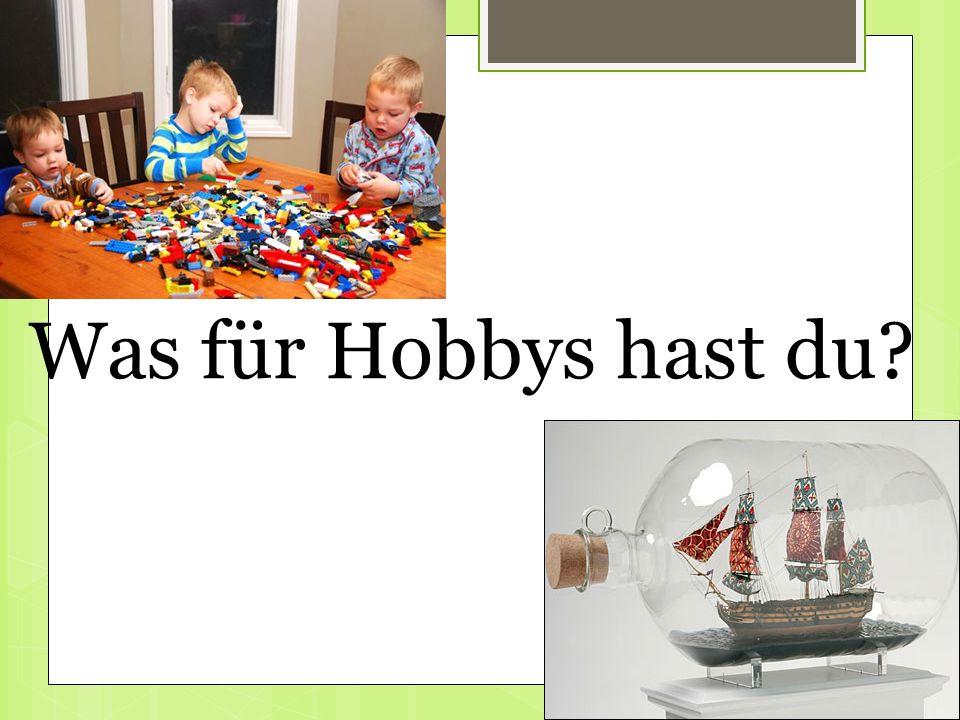 Was für Hobbys hast du?