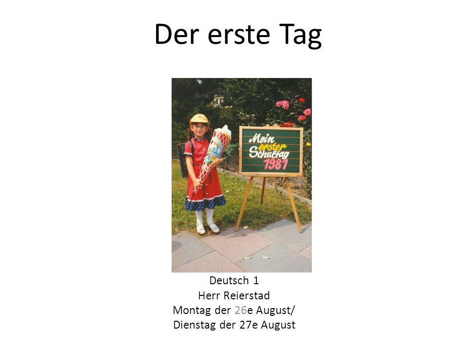 Der erste Tag Deutsch 1 Herr Reierstad Montag der 26e August/ Dienstag der 27e August