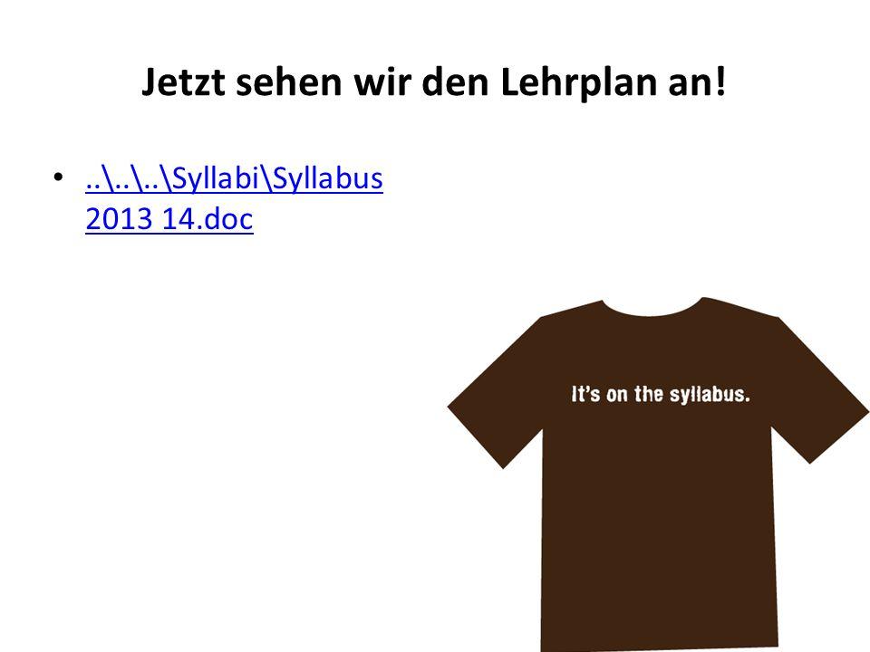 Jetzt sehen wir den Lehrplan an!..\..\..\Syllabi\Syllabus 2013 14.doc..\..\..\Syllabi\Syllabus 2013 14.doc