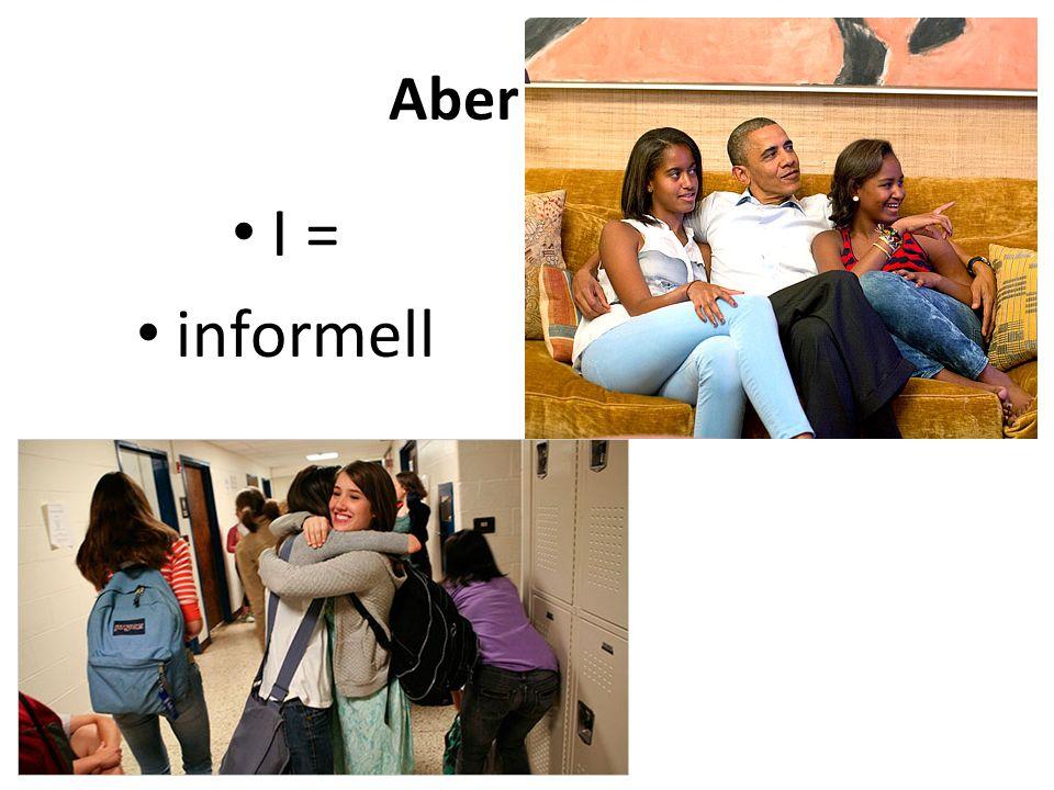 Aber I…. I = informell