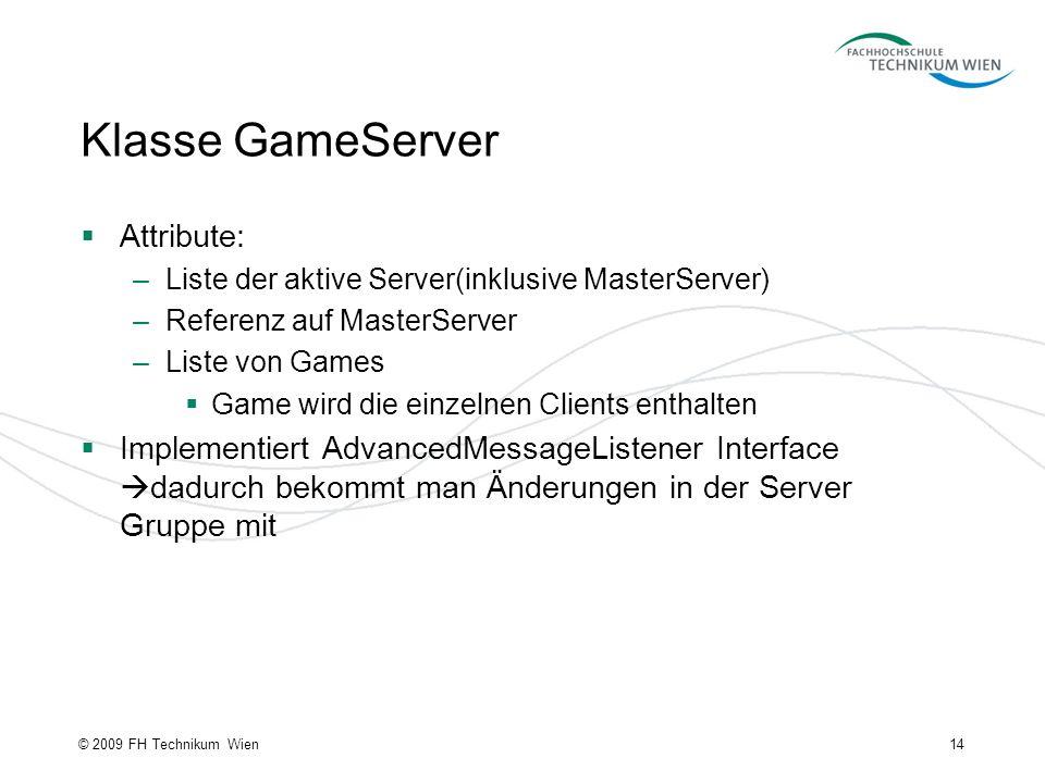 Klasse GameServer Attribute: –Liste der aktive Server(inklusive MasterServer) –Referenz auf MasterServer –Liste von Games Game wird die einzelnen Clie