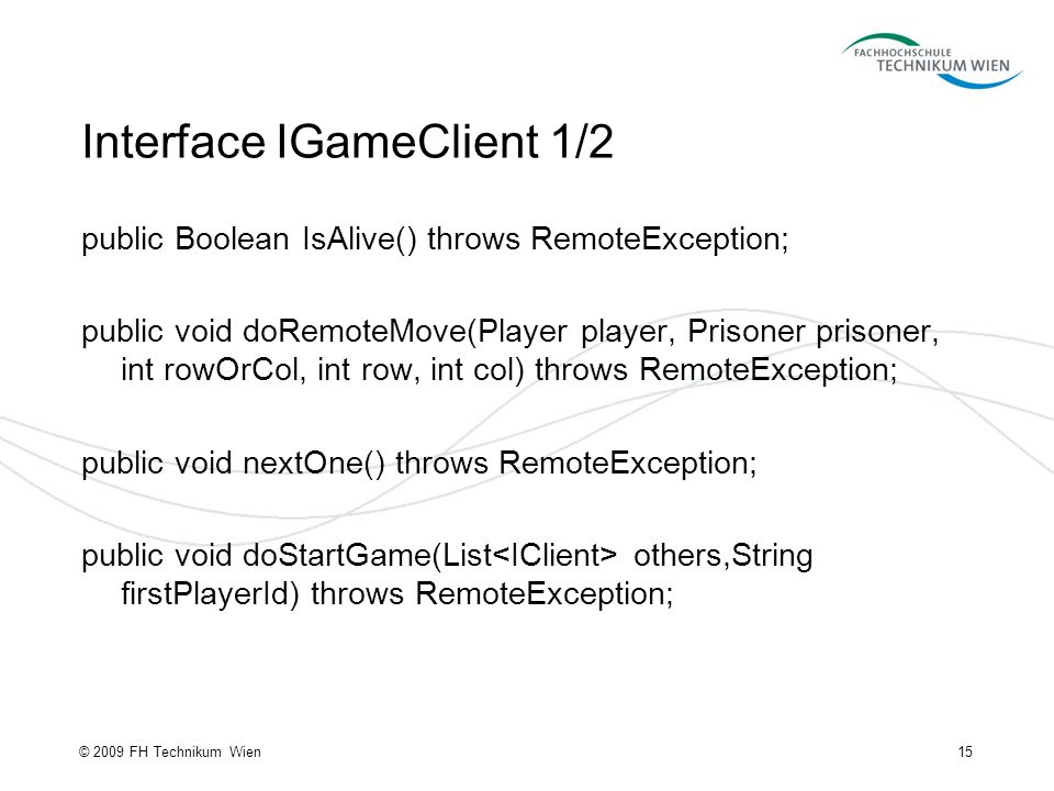 Interface IGameClient 1/2 public Boolean IsAlive() throws RemoteException; public void doRemoteMove(Player player, Prisoner prisoner, int rowOrCol, in