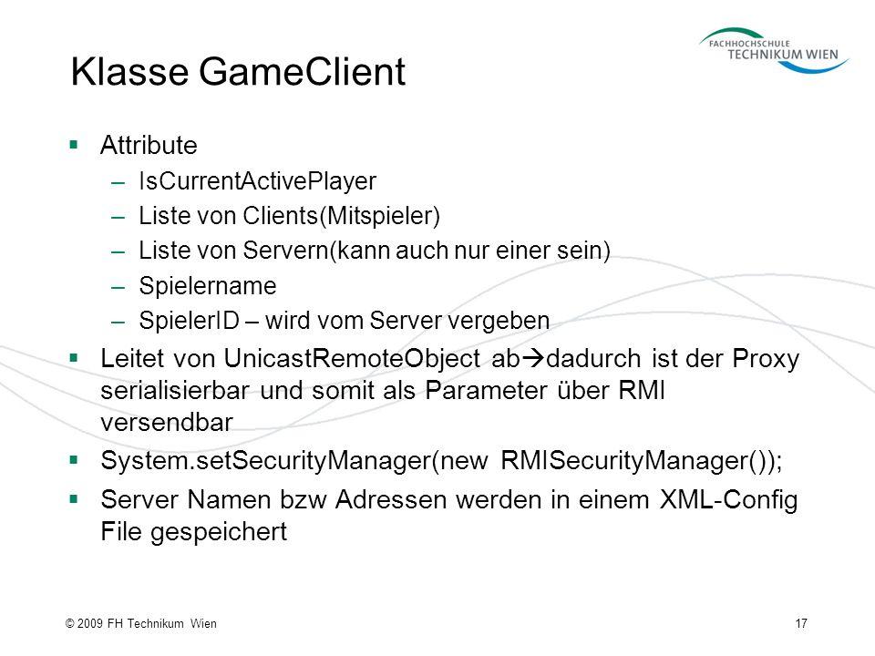 Klasse GameClient Attribute –IsCurrentActivePlayer –Liste von Clients(Mitspieler) –Liste von Servern(kann auch nur einer sein) –Spielername –SpielerID