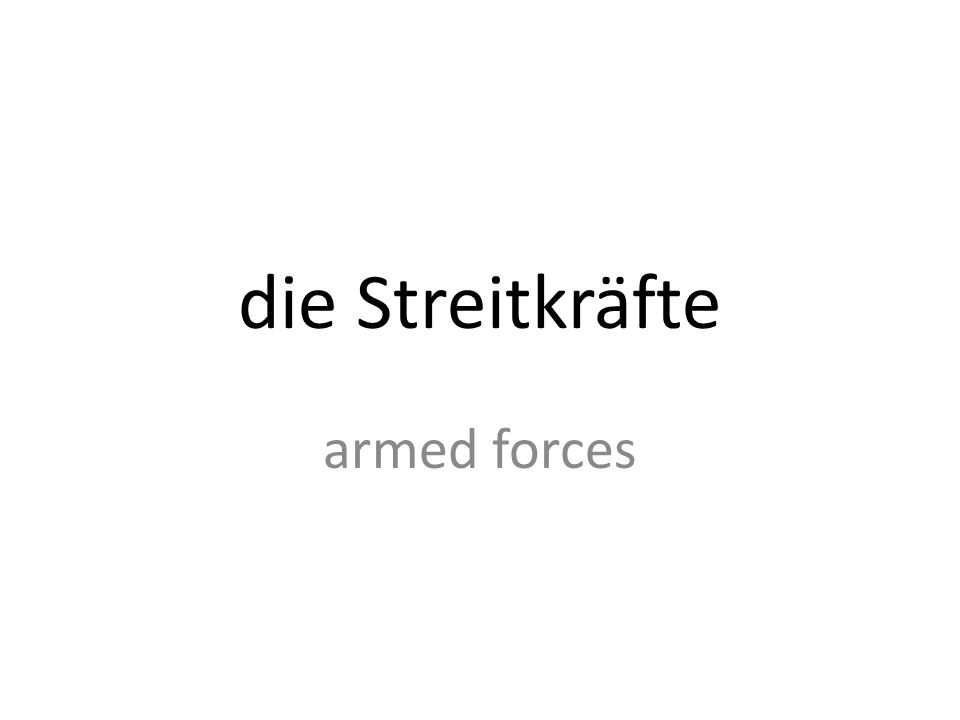 die Streitkräfte armed forces