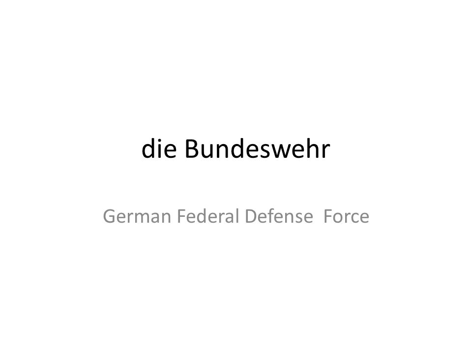 die Bundeswehr German Federal Defense Force