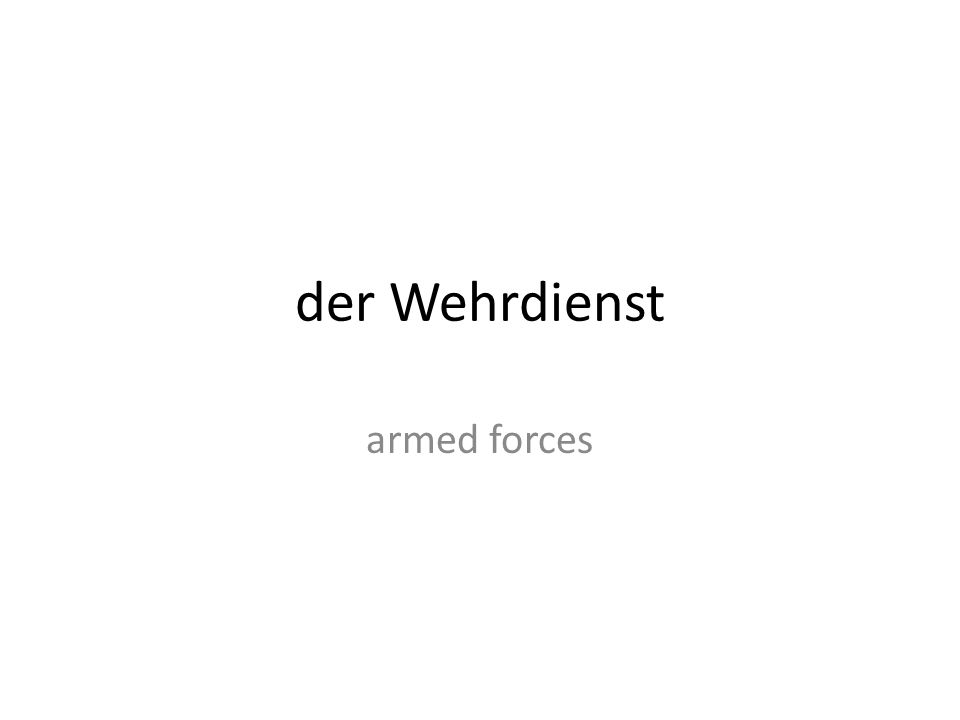 der Wehrdienst armed forces