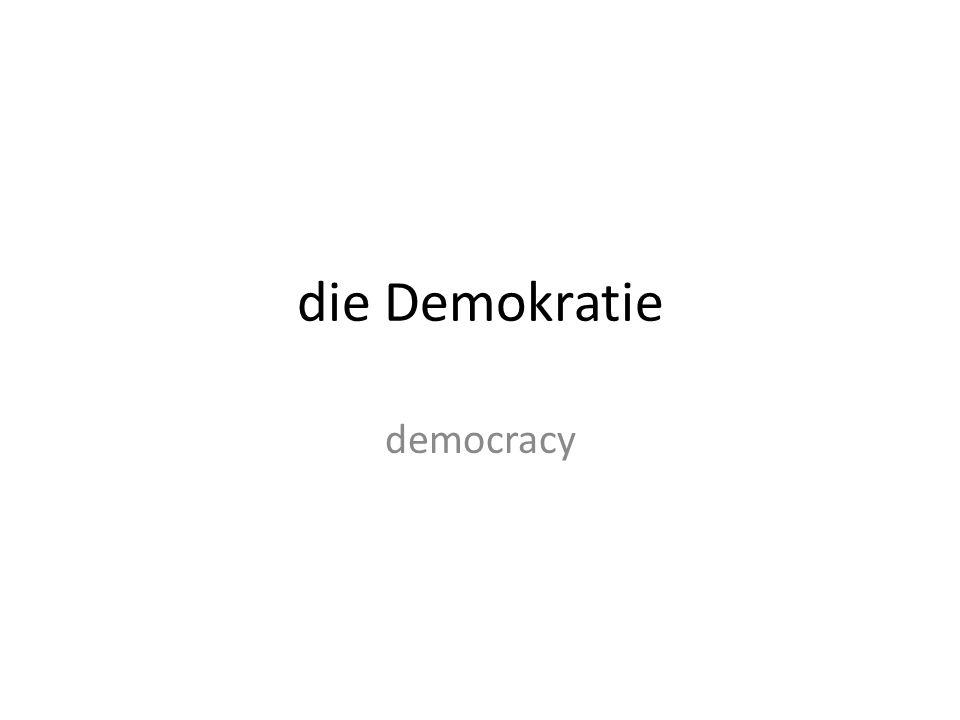 die Demokratie democracy