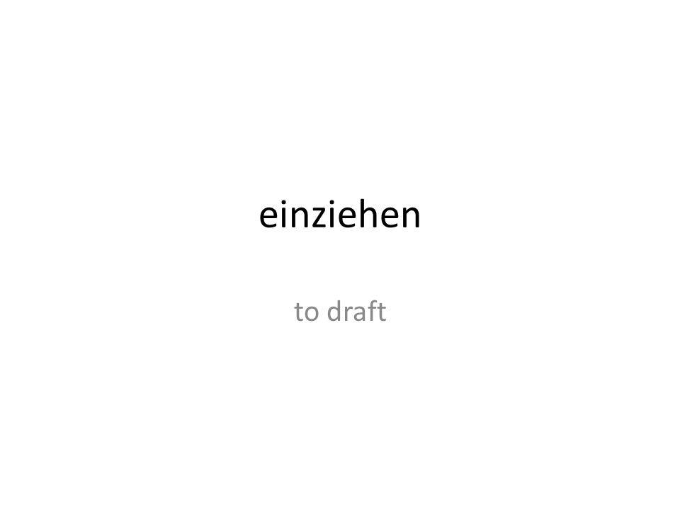 einziehen to draft
