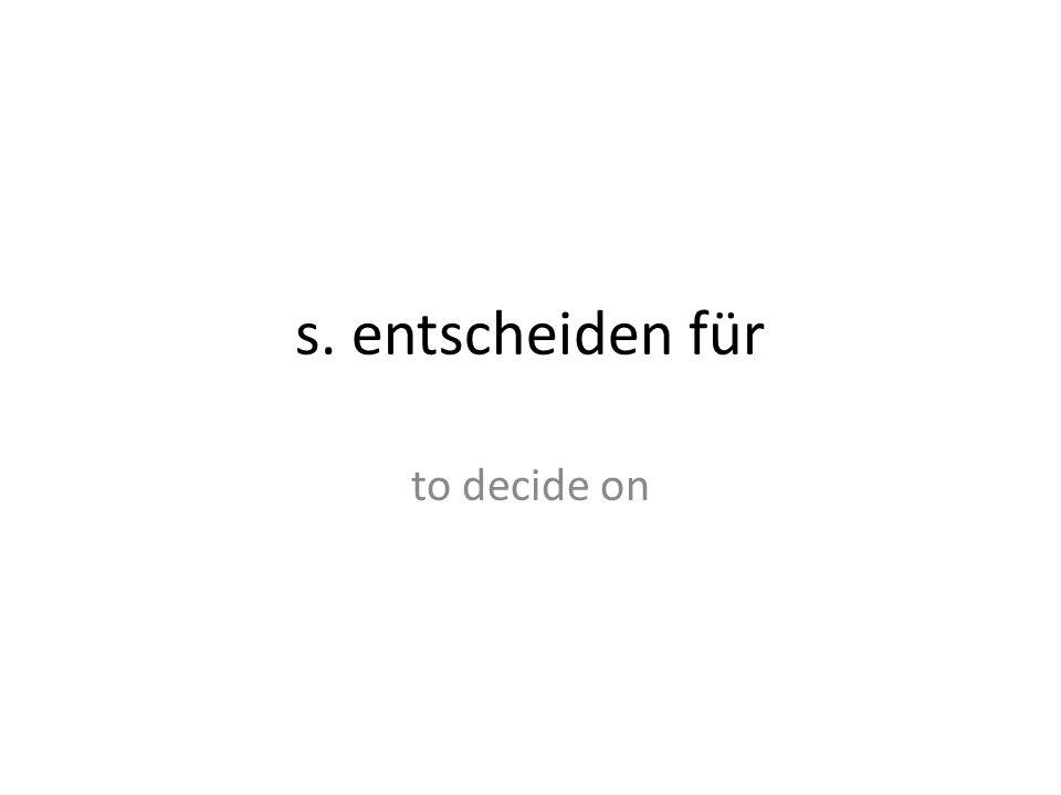 s. entscheiden für to decide on