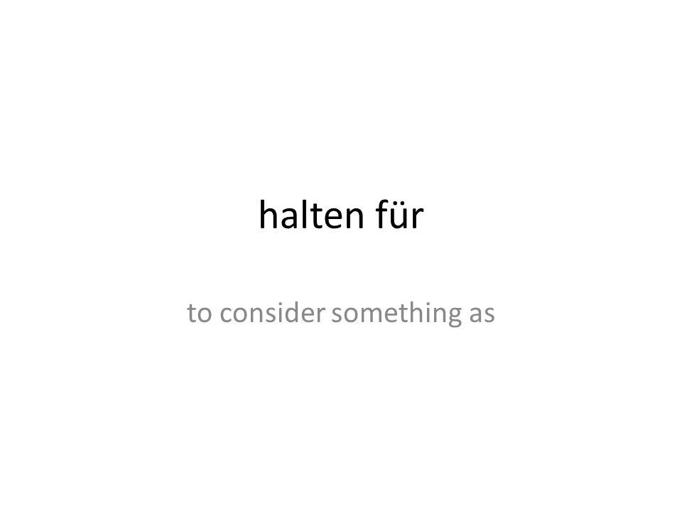 halten für to consider something as