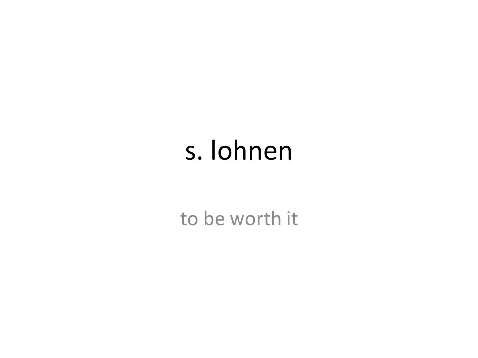s. lohnen to be worth it