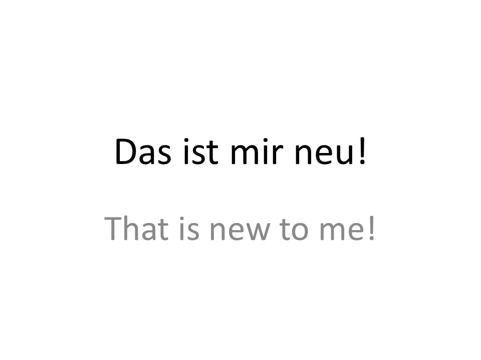 Das ist mir neu! That is new to me!