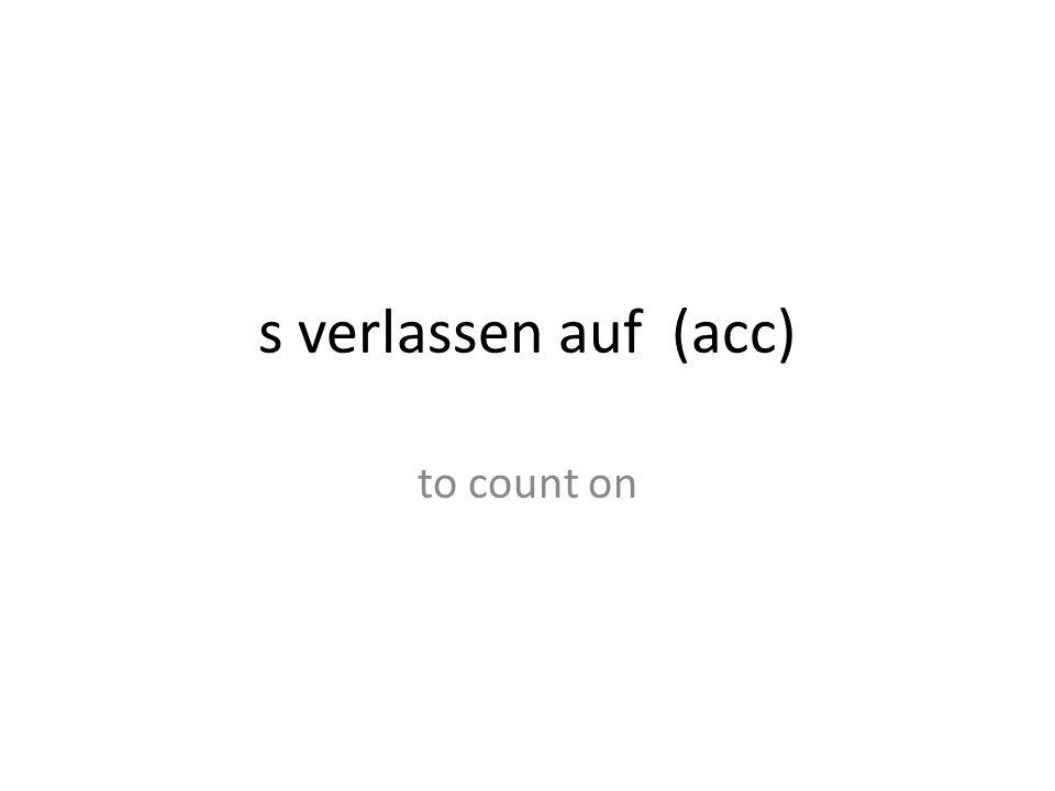 s verlassen auf (acc) to count on