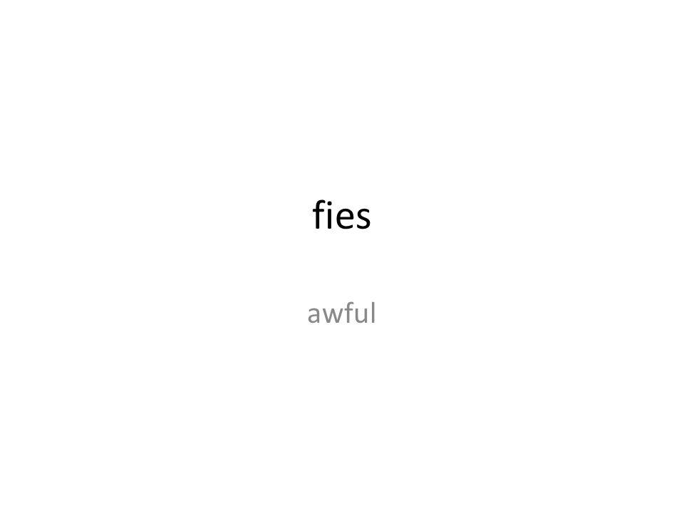 fies awful