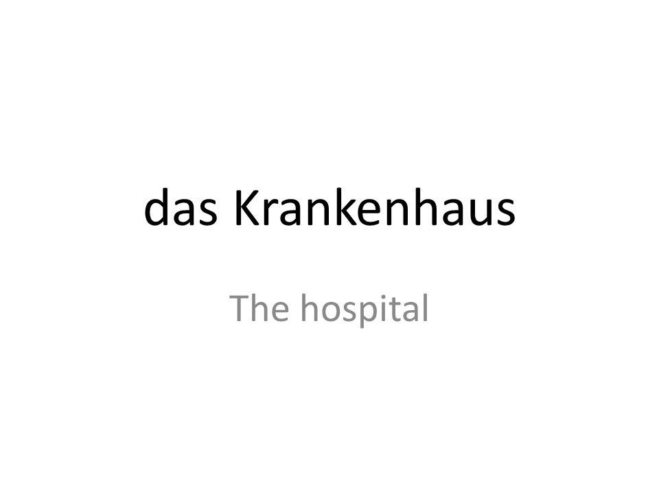 das Krankenhaus The hospital