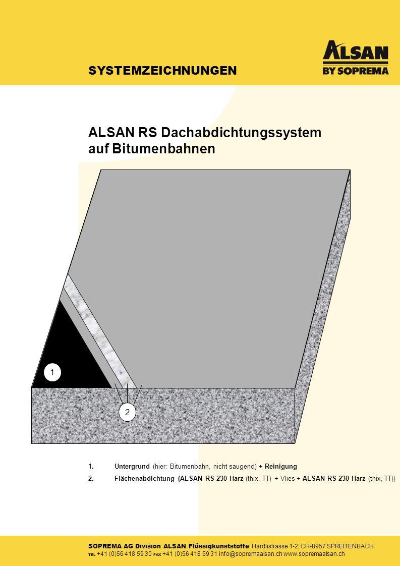 SOPREMA AG Division ALSAN Flüssigkunststoffe Härdlistrasse 1-2, CH-8957 SPREITENBACH TEL +41 (0)56 418 59 30 FAX +41 (0)56 418 59 31 info@sopremaalsan.ch www.sopremaalsan.ch SYSTEMZEICHNUNGEN 1.Untergrund (hier: Bitumenbahn, nicht saugend) + Reinigung 2.Flächenabdichtung (ALSAN RS 230 Harz (thix, TT) + Vlies + ALSAN RS 230 Harz (thix, TT)) 2 1 ALSAN RS Dachabdichtungssystem auf Bitumenbahnen