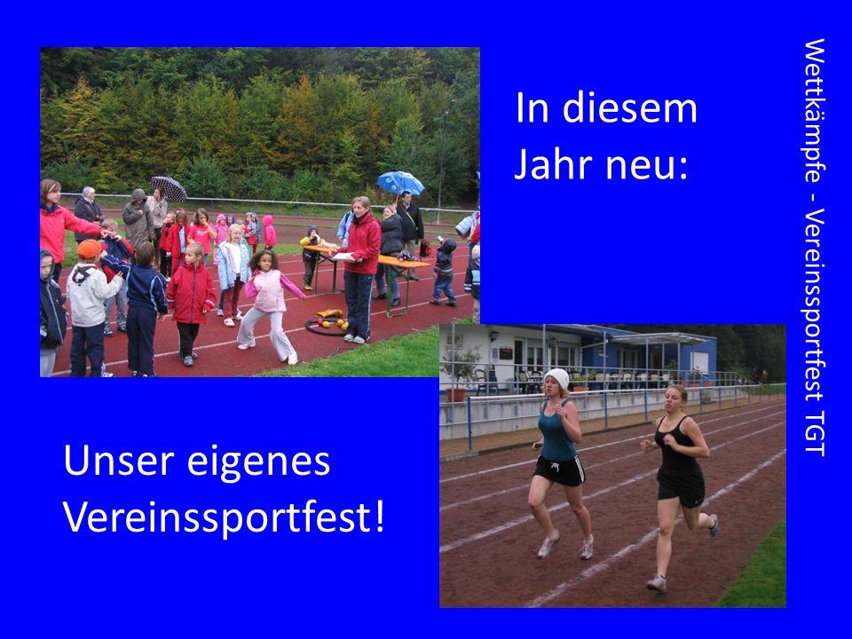Wettkämpfe - Vereinssportfest TGT In diesem Jahr neu: Unser eigenes Vereinssportfest!