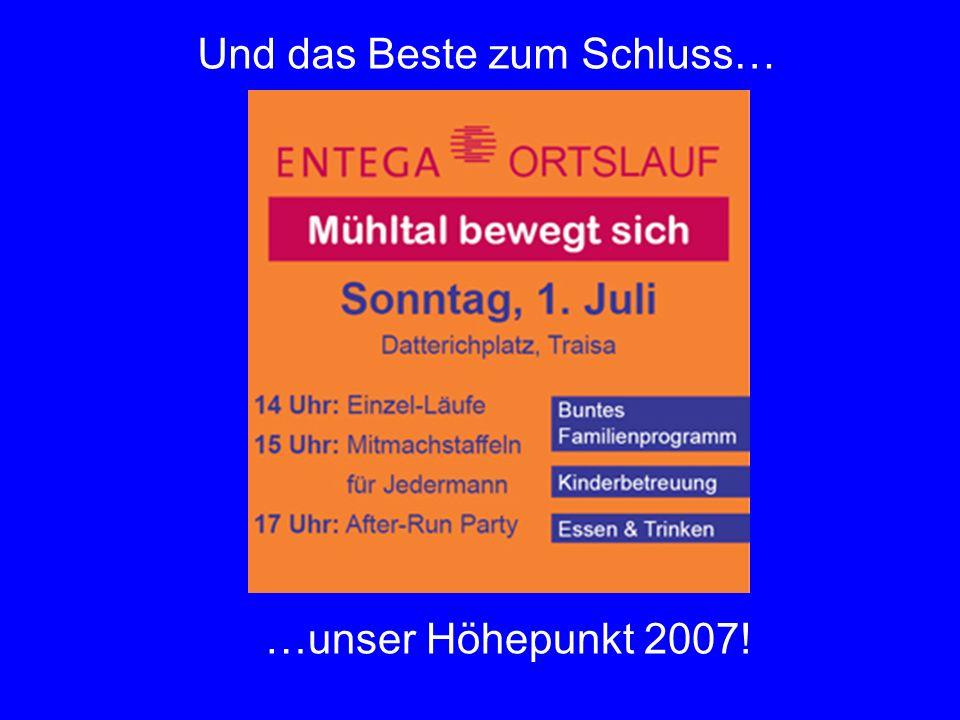 Und das Beste zum Schluss… …unser Höhepunkt 2007!