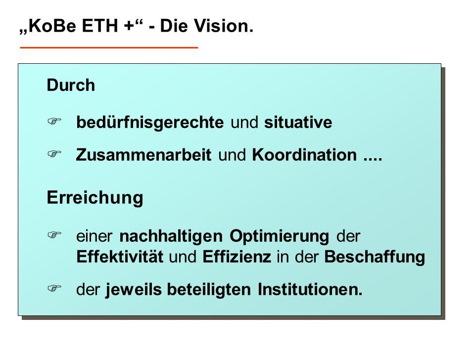 KoBe ETH + - Die Vision. Durch bedürfnisgerechte und situative Zusammenarbeit und Koordination.... Erreichung einer nachhaltigen Optimierung der Effek