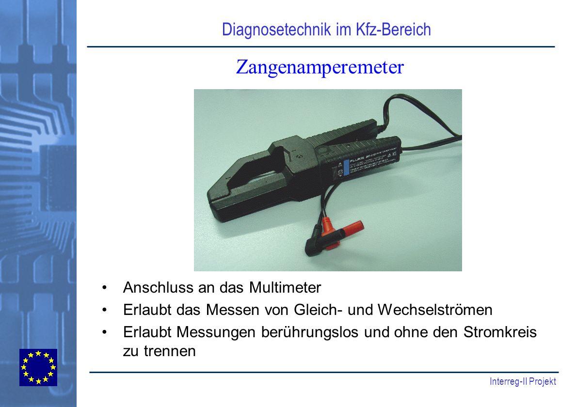 Diagnosetechnik im Kfz-Bereich Interreg-II Projekt Zangenamperemeter Anschluss an das Multimeter Erlaubt das Messen von Gleich- und Wechselströmen Erl