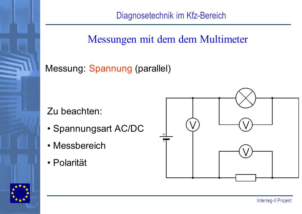 Diagnosetechnik im Kfz-Bereich Interreg-II Projekt Messungen mit dem dem Multimeter Messung: Spannung (parallel) Zu beachten: Spannungsart AC/DC Messb