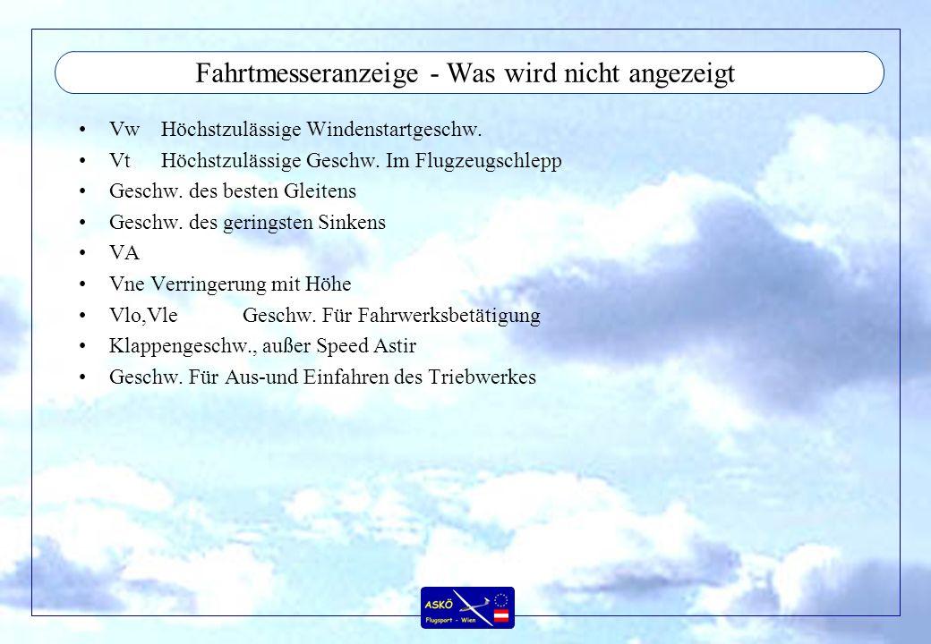 Fahrtmesseranzeige - Was wird nicht angezeigt VwHöchstzulässige Windenstartgeschw. VtHöchstzulässige Geschw. Im Flugzeugschlepp Geschw. des besten Gle