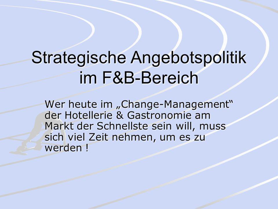 Strategische Angebotspolitik im F&B-Bereich Wer heute im Change-Management der Hotellerie & Gastronomie am Markt der Schnellste sein will, muss sich v