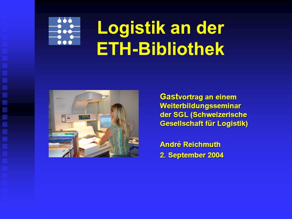 Logistik an der ETH-Bibliothek Gast vortrag an einem Weiterbildungsseminar der SGL (Schweizerische Gesellschaft für Logistik) André Reichmuth 2.