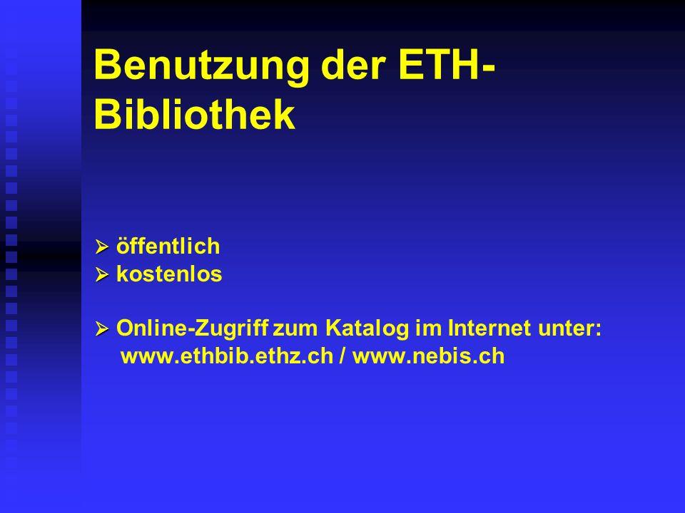 Benutzung der ETH- Bibliothek öffentlich kostenlos Online-Zugriff zum Katalog im Internet unter: www.ethbib.ethz.ch / www.nebis.ch