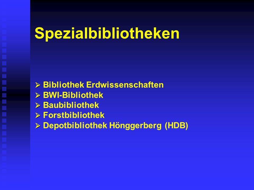 Spezialbibliotheken Bibliothek Erdwissenschaften BWI-Bibliothek Baubibliothek Forstbibliothek Depotbibliothek Hönggerberg (HDB)