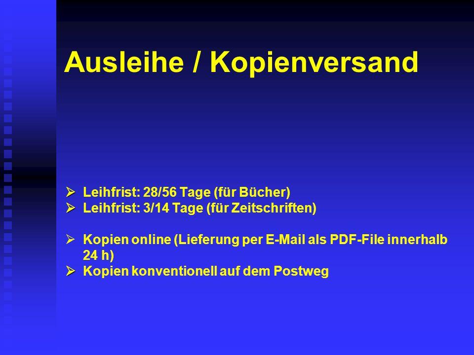 Ausleihe / Kopienversand Leihfrist: 28/56 Tage (für Bücher) Leihfrist: 3/14 Tage (für Zeitschriften) Kopien online (Lieferung per E-Mail als PDF-File innerhalb 24 h) Kopien konventionell auf dem Postweg