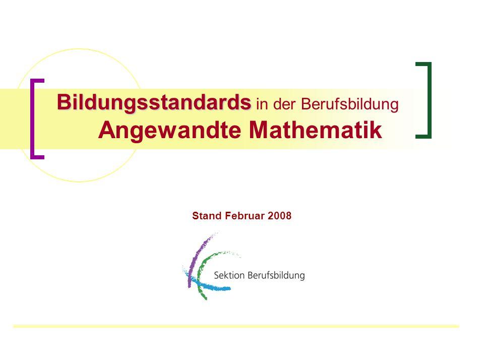 Bildungsstandards Bildungsstandards in der Berufsbildung Angewandte Mathematik Stand Februar 2008