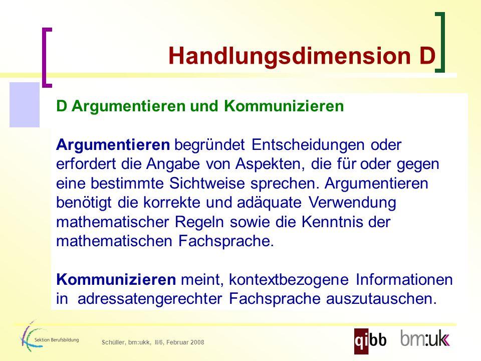 Schüller, bm:ukk, II/6, Februar 2008 D Argumentieren und Kommunizieren Argumentieren begründet Entscheidungen oder erfordert die Angabe von Aspekten, die für oder gegen eine bestimmte Sichtweise sprechen.