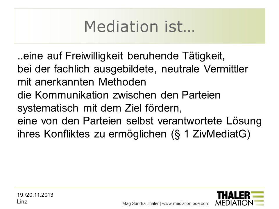 Mediation ist… Mag.Sandra Thaler | www.mediation-ooe.com..eine auf Freiwilligkeit beruhende Tätigkeit, bei der fachlich ausgebildete, neutrale Vermitt