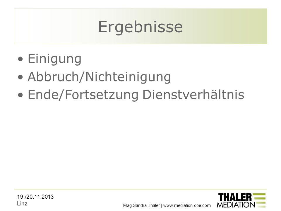 Mag.Sandra Thaler | www.mediation-ooe.com Ergebnisse Einigung Abbruch/Nichteinigung Ende/Fortsetzung Dienstverhältnis 19./20.11.2013 Linz
