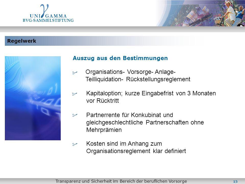 Regelwerk BVG-SAMMELSTIFTUNG Transparenz und Sicherheit im Bereich der beruflichen Vorsorge Auszug aus den Bestimmungen Organisations- Vorsorge- Anlag