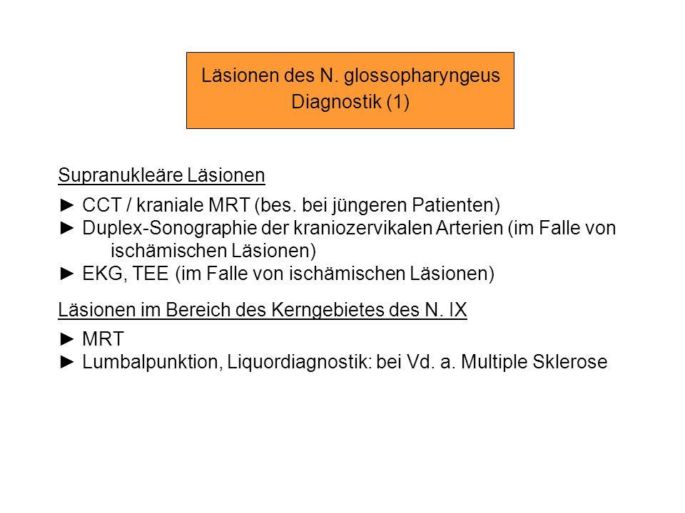 Läsionen des N. glossopharyngeus Diagnostik (1) Supranukleäre Läsionen CCT / kraniale MRT (bes. bei jüngeren Patienten) Duplex-Sonographie der kranioz