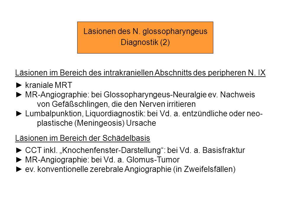 Läsionen des N. glossopharyngeus Diagnostik (2) Läsionen im Bereich des intrakraniellen Abschnitts des peripheren N. IX kraniale MRT MR-Angiographie: